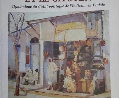 Le frère, le sujet et le citoyen Dynamique du statut politique de l'Individu en Tunisie
