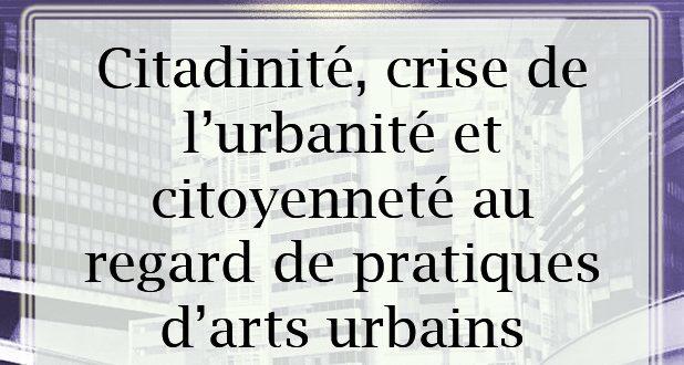 Citadinité, crise de l'urbanité et citoyenneté au regard de pratiques d'arts urbains