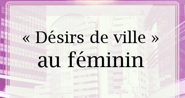 """""""Désirs de ville  """"au féminin"""