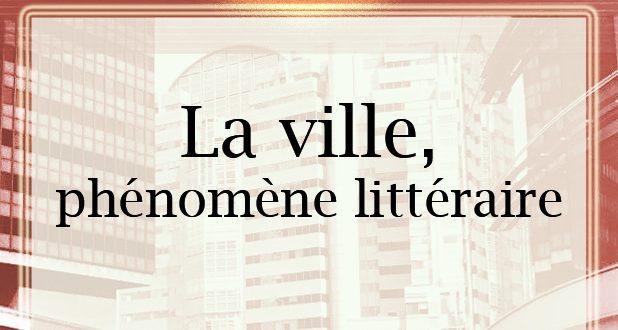 La ville, phénomène littéraire